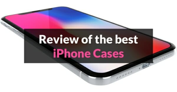 iPhone X cases review - Comparison of Top 12 Cases