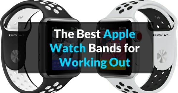 Review of the best Apple Watch Bands for Working Out