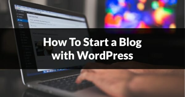 How to start a blog with WordPress - Beginners Guide