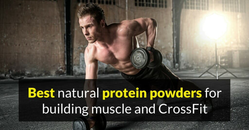 Review of the Best natural protein powders for building muscle and CrossFit