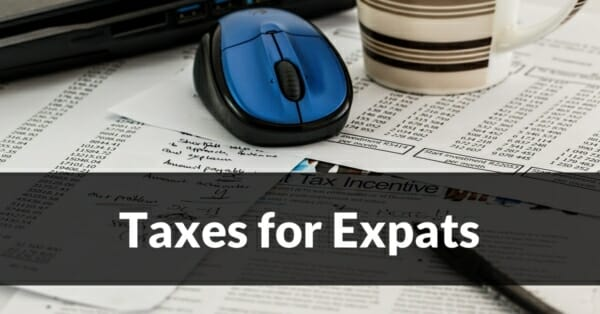 Taxes for expats - How to handle taxes while living abroad