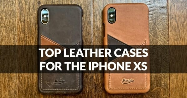 Top 6 Genuine Leather Cases for iPhone Xs